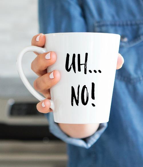 Uh... No Mug