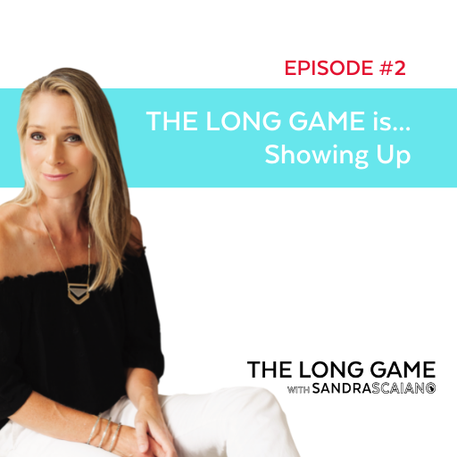 THE LONG GAME Episode 2 Showing Up with Sandra Scaiano