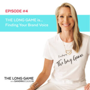 THE LONG GAME Episode 4 Finding Your Brand Voice with Sandra Scaiano