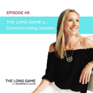 THE LONG GAME Episode 6 Communicating Updates with Sandra Scaiano