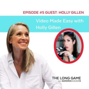 The LONG GAME Episode 5 with Sandra Scaiano Video Made Easy with Holly Gillen