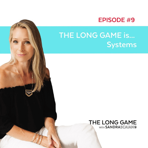 THE LONG GAME Episode 9 Systems with Sandra Scaiano