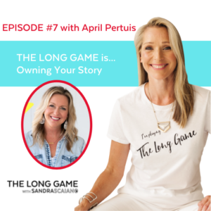 The-LONG-GAME-Episode-7-with-Sandra-Scaiano-Owning-Your-Story-with-April-Pertuis
