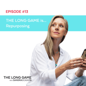 THE LONG GAME Episode 13 Repurposing with Sandra Scaiano