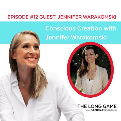 The LONG GAME Episode 12 with Sandra Scaiano Conscious Creation with Jennifer Warakomski
