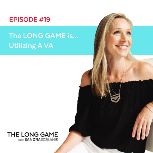 THE LONG GAME Episode 19 Utilizing A VA with Sandra Scaiano