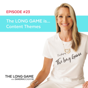 THE LONG GAME Episode 23 Content Themes with Sandra Scaiano