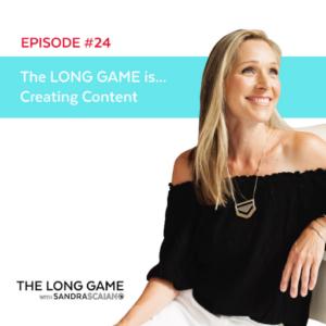 THE LONG GAME Episode 24 Creating Content with Sandra Scaiano