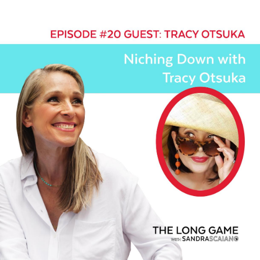 The LONG GAME Episode 20 with Sandra Scaiano Niching Down with Tracy Otsuka