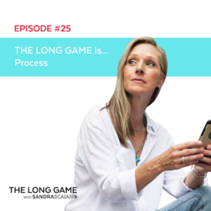 THE LONG GAME Episode 25 Process with Sandra Scaiano