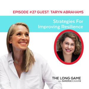 The LONG GAME Episode 27 with Sandra Scaiano Strategies For Improving Resilience with Taryn Abrahams