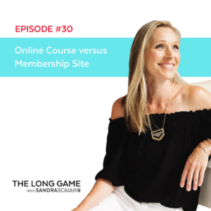 THE LONG GAME Episode 30 Online Course versus Membership Site with Sandra Scaiano