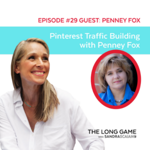 The LONG GAME Episode 29 with Sandra Scaiano Pinterest Traffic Building with Penney Fox