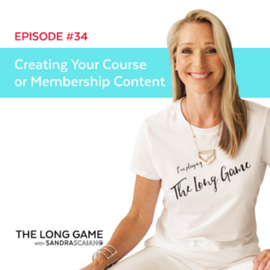 THE LONG GAME Episode 34 Creating Your Course or Membership Content with Sandra Scaiano