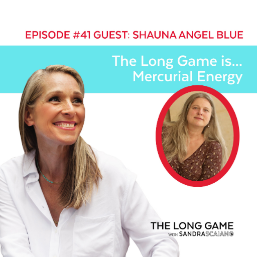 The LONG GAME Episode 41 with Sandra Scaiano Mercurial Energy with Shauna Angel Blue