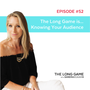 The LONG GAME Episode 52 Knowing Your Audience with Sandra Scaiano