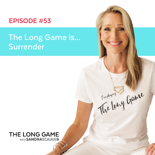 The LONG GAME Episode 53 Surrender with Sandra Scaiano
