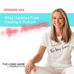 The LONG GAME Episode 54 What I Learned from Creating A Podcast with Sandra Scaiano