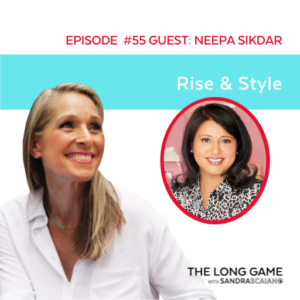 The LONG GAME Episode 55 with Sandra Scaiano Rise & Style with Neepa Sikdar
