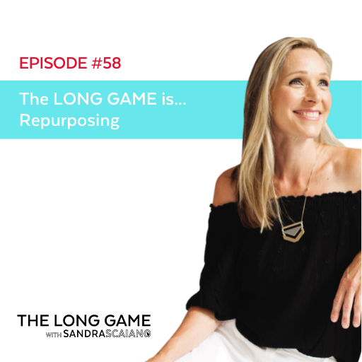 The LONG GAME Episode 58 Repurposing Your Best Content with Sandra Scaiano