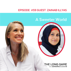 The LONG GAME Episode 59 with Sandra Scaiano A Sweeter World with Zainab Illyas