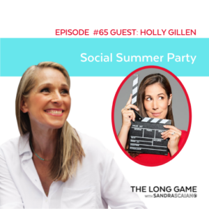 THE LONG GAME Podcast with Sandra Scaiano Social Summer Party with Holly Gillen