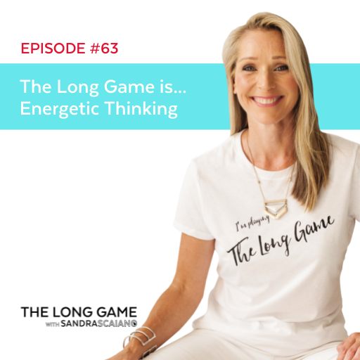 The LONG GAME Episode 63 Energetic Thinking with Sandra Scaiano