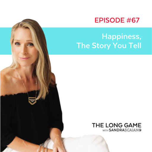 The LONG GAME Episode 67 Happiness, The Story You Tell with Sandra Scaiano