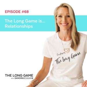The LONG GAME Episode 68 Relationships with Sandra Scaiano