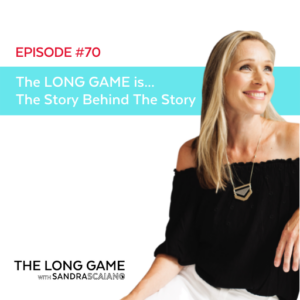 The LONG GAME Episode 70 The Story Behind The Story with Sandra Scaiano