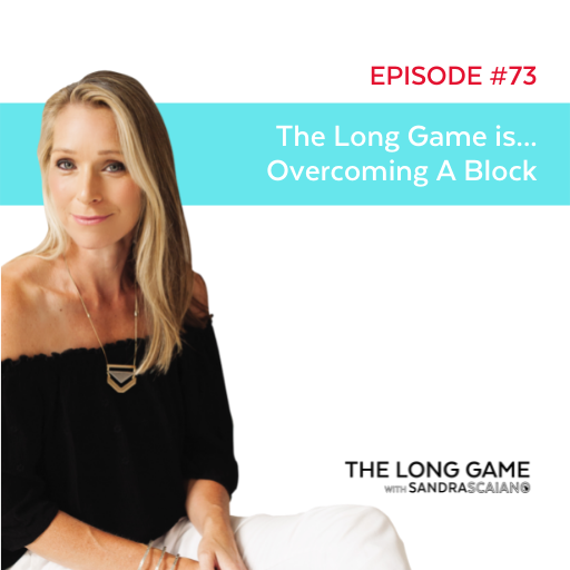 The LONG GAME Episode 73 Overcoming A Block with Sandra Scaiano